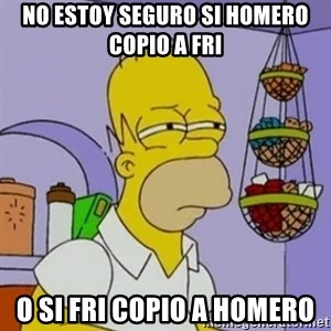 Simpsons' Homer - no estoy seguro si homero copio a fri  o si fri copio a homero