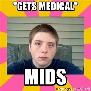 "Underage Stoner Kid - ""gets medical"" mids"