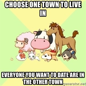 Harvest Moon - CHOOSE ONE TOWN TO LIVE IN EVERYONE YOU WANT TO DATE ARE IN THE OTHER TOWN