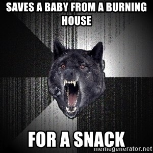 Insanity Wolf - saves a baby from a burning house for a snack