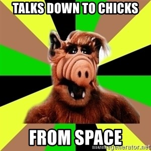Alien Life Form  - talks down to chicks from space