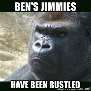 Rustled Jimmies - ben's jimmies have been rustled