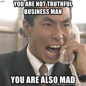 Chinese Factory Foreman - You are not truthful business man YOU ARE ALSO MAD