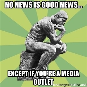 Overly-Literal Thinker - No news is good news... except if you're a media outlet