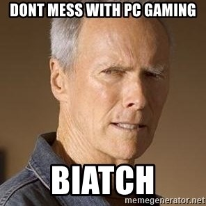 Clint Eastwood - Dont mess with pc gaming biatch