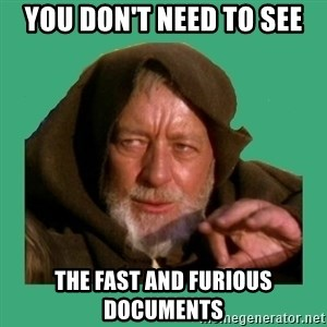 Jedi mind trick - you don't need to see the fast and furious documents