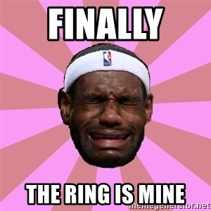 LeBron James - finally  The Ring is mine