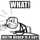 Cereal Guy Spit - WHAT! Justin bieber is a guy!