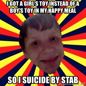 Suicide By stab - I got a girl's toy instead of a boy's toy in my happy meal so i suicide by stab