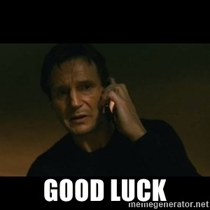liam neeson taken - Good Luck