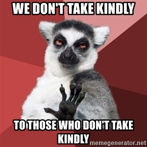Chill Out Lemur - we don't take kindly to those who don't take kindly