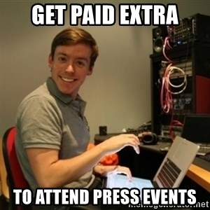 Ridiculously Photogenic Journalist - GET PAID EXTRA TO ATTEND PRESS EVENTS