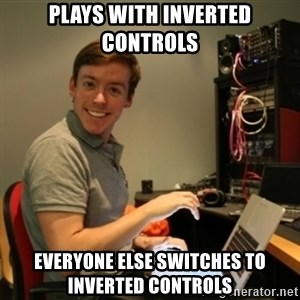 Ridiculously Photogenic Journalist - PLAYS WITH INVERTED CONTROLS EVERYONE ELSE SWITCHES TO INVERTED CONTROLS