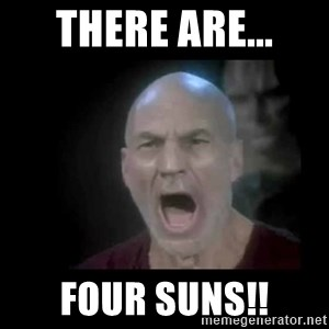 Picard lights - there are... four suns!!