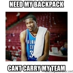 kevin durant man that's messed up - NEED MY BACKPACK CANT CARRY MY TEAM
