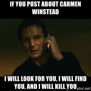 liam neeson taken - If you post about Carmen Winstead I will look for you, I will find you, and I will kill you