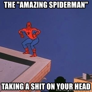 """Spiderman12345 - THE """"AMAZING SPIDERMAN"""" taking a shit on your head"""