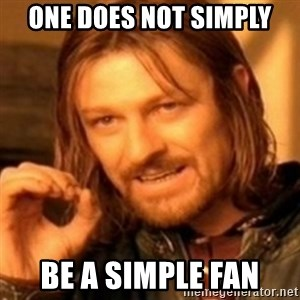 ODN - one does not simply be a simple fan