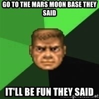 Doomguy - Go to the mars moon base they said It'll be fun they said