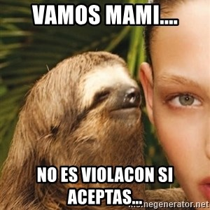 The Rape Sloth - vamos mami.... no es violacon si aceptas...