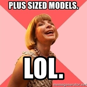 Amused Anna Wintour - Plus sized models. LOL.