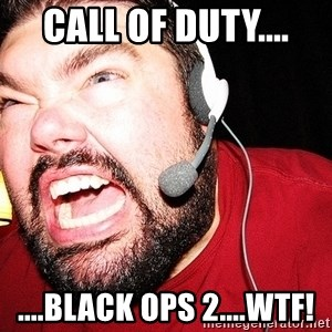 Angry Gamer - Call of duty.... ....Black ops 2....wtf!