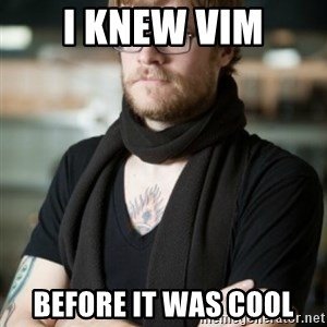 hipster Barista - I knew vim before it was cool