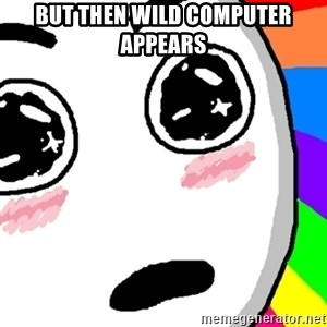 Amazed Face - but then wild computer appears