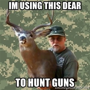 Chuck Testa Nope - im using this dear  to hunt guns