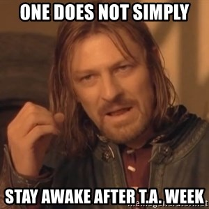 Aragorn - one does not simply stay awake after T.A. Week