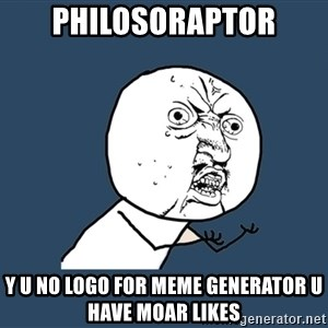 Y U No - philosoraptor y u no logo for meme generator u have moar likes