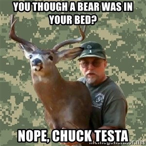 Chuck Testa Nope - You though a bear was in your bed? nope, chuck testa
