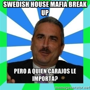 Rivera Schatz - Swedish House Mafia break up