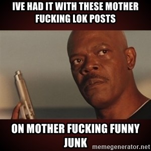 Snakes Samuel L Jackson - Ive had it with these mother fucking LOK Posts on mother fucking funny junk