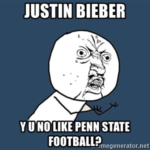 Y U No - Justin Bieber Y U NO like PENN State Football?