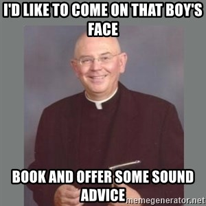 The Non-Molesting Priest - I'd like to come on that boy's face book and offer some sound advice