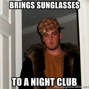 Scumbag Steve - brings sunglasses to a night club