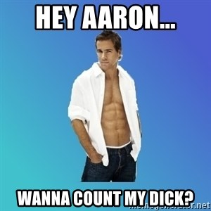 ryan reynolds - HEY AARON... WANNA COUNT MY DICK?