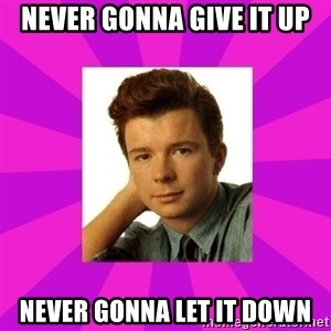 RIck Astley - Never gonna give it up NeVer gonna let it down