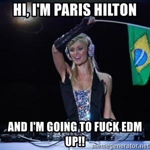 paris hilton dj - Hi, i'm paris hilton and i'm going to fuck edm up!!