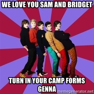 typical 1D - We love you sam and bridget turn in your camp forms genna