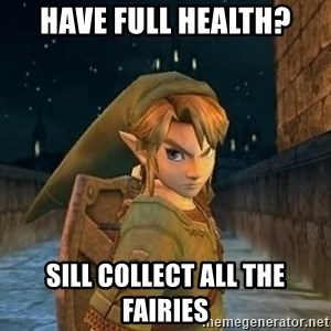 Laughable Link - Have full health? Sill collect all the fairies