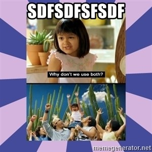 Why don't we use both girl - SDFSDFSFSDF
