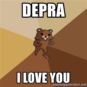 Pedo Bear From Beyond - Depra i love you