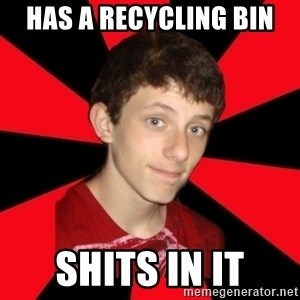 the snob - has a recycling bin shits in it