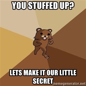Pedo Bear From Beyond - you stuffed up? Lets make it our little secret