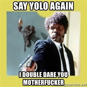 Jules Winnfield - say yolo again I double dare you motherfucker