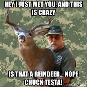 Chuck Testa Nope - hey i just met you, and this is crazy is that a reindeer... nope chuck testa!