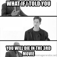 Terras Matrix - what if i told you you will die in the 3rd movie