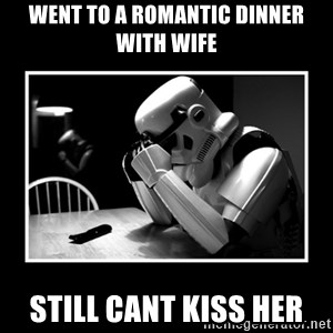 Sad Trooper - went to a romantic dinner with wife still cant kiss her